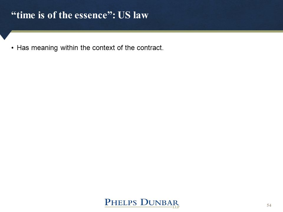 """time is of the essence"": US law 54 Has meaning within the context of the contract."