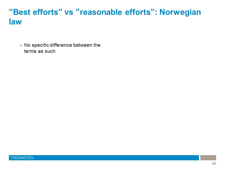 "55 ""Best efforts"" vs ""reasonable efforts"": Norwegian law –No specific difference between the terms as such"