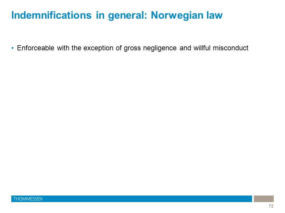 Indemnifications in general: Norwegian law 72 Enforceable with the exception of gross negligence and willful misconduct