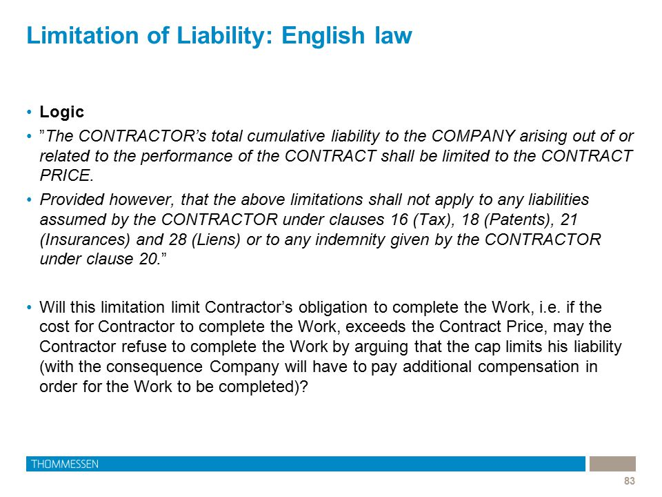 "Limitation of Liability: English law 83 Logic ""The CONTRACTOR's total cumulative liability to the COMPANY arising out of or related to the performance"