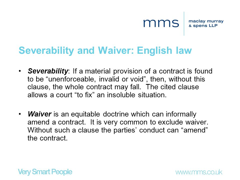 "Severability and Waiver: English law Severability: If a material provision of a contract is found to be ""unenforceable, invalid or void"", then, withou"