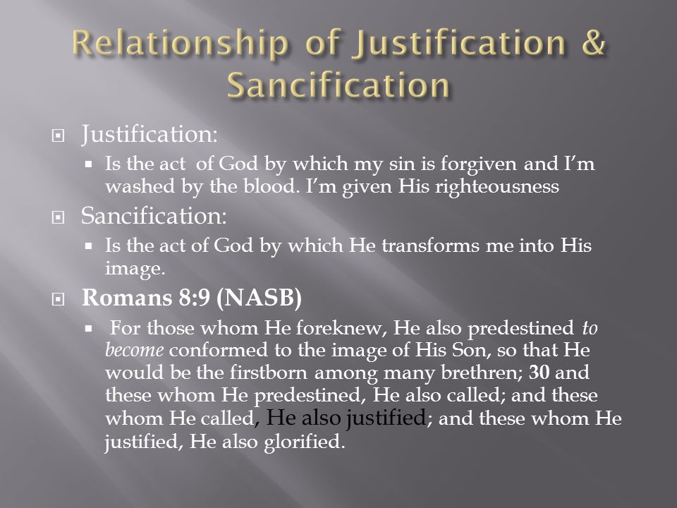  Justification:  Is the act of God by which my sin is forgiven and I'm washed by the blood.