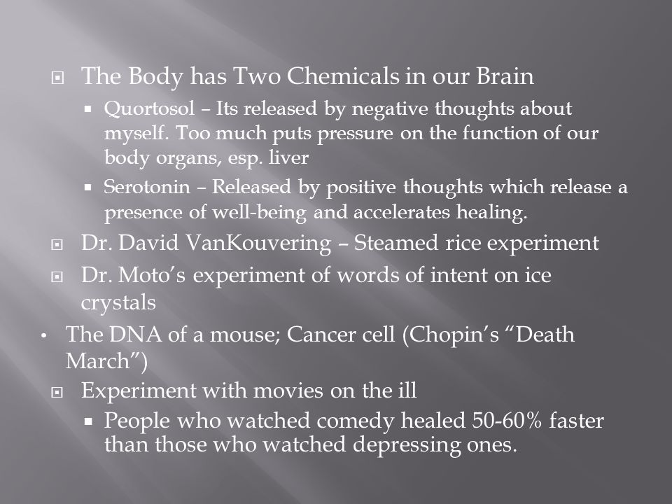  The Body has Two Chemicals in our Brain  Quortosol – Its released by negative thoughts about myself.