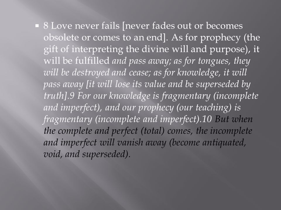  8 Love never fails [never fades out or becomes obsolete or comes to an end].