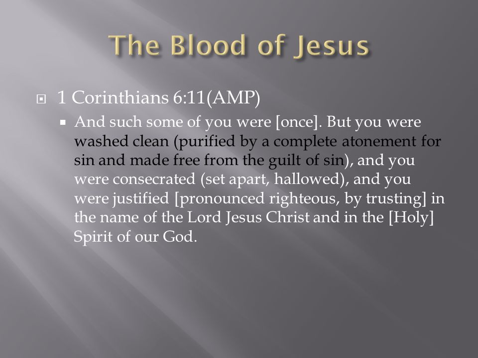  1 Corinthians 6:11(AMP)  And such some of you were [once].