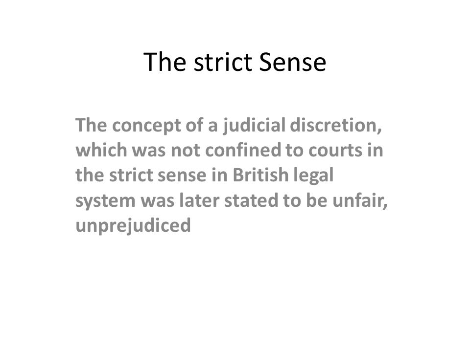 The strict Sense The concept of a judicial discretion, which was not confined to courts in the strict sense in British legal system was later stated t
