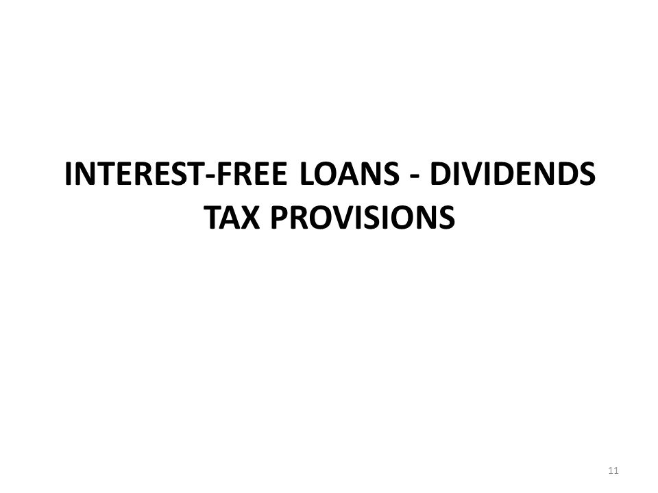 INTEREST-FREE LOANS - DIVIDENDS TAX PROVISIONS 11
