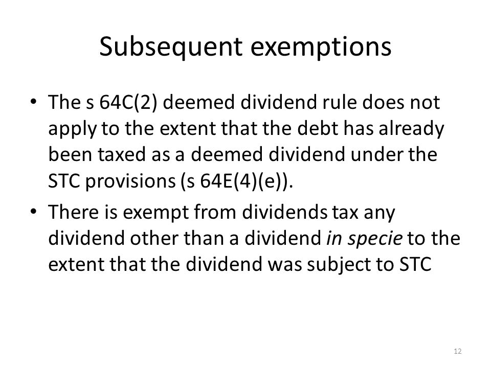 Subsequent exemptions The s 64C(2) deemed dividend rule does not apply to the extent that the debt has already been taxed as a deemed dividend under t
