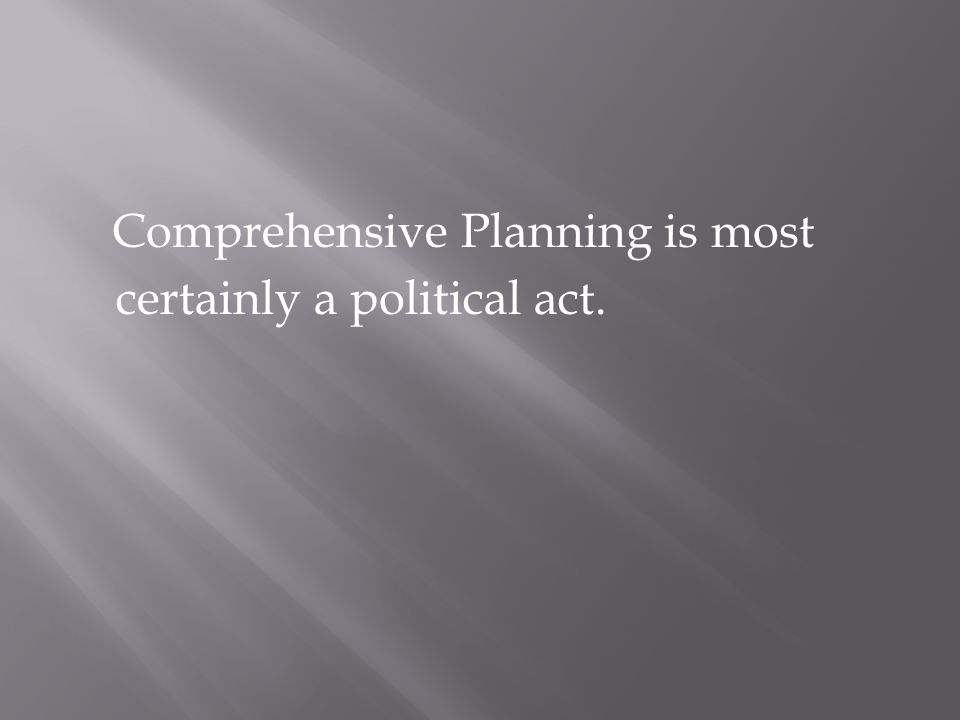 Comprehensive Planning is most certainly a political act.