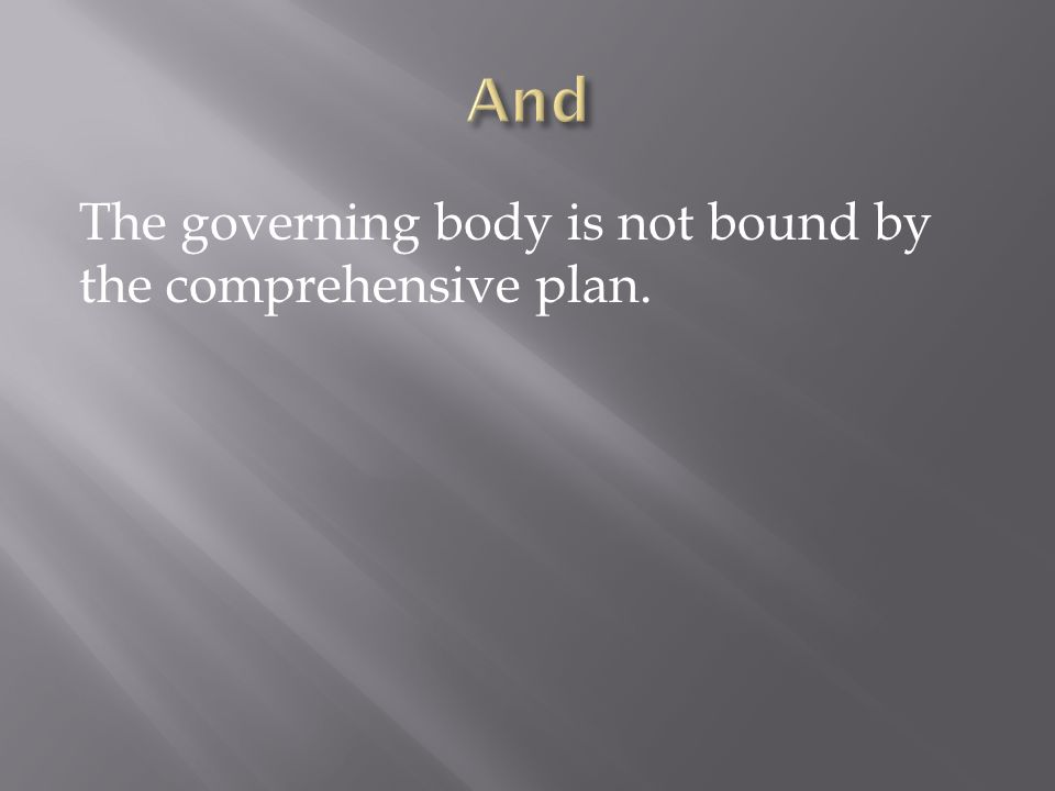 The governing body is not bound by the comprehensive plan.