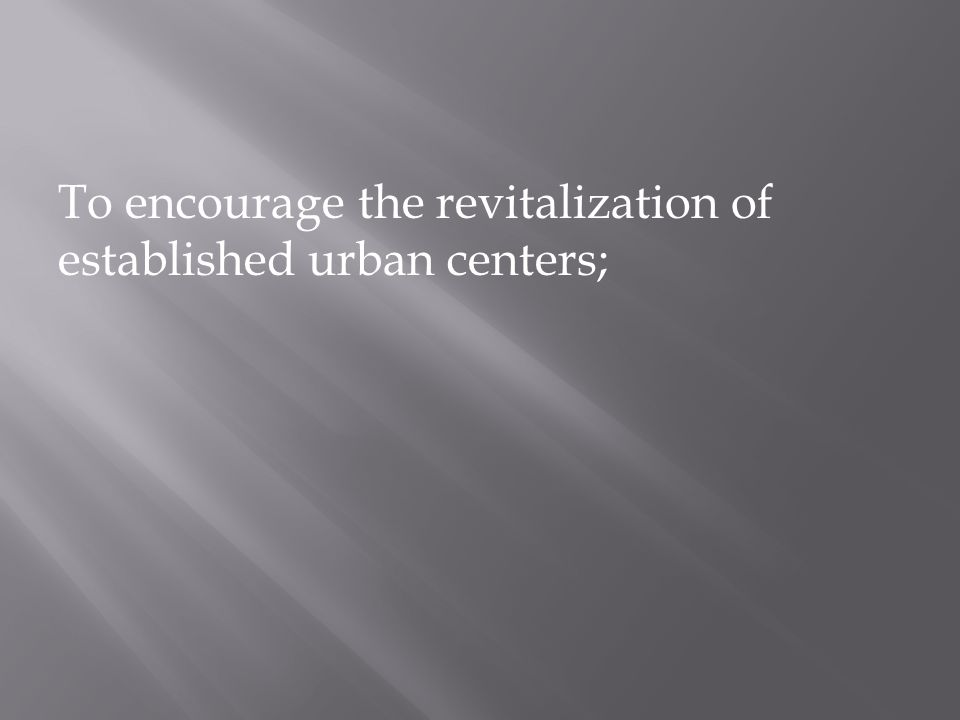 To encourage the revitalization of established urban centers;