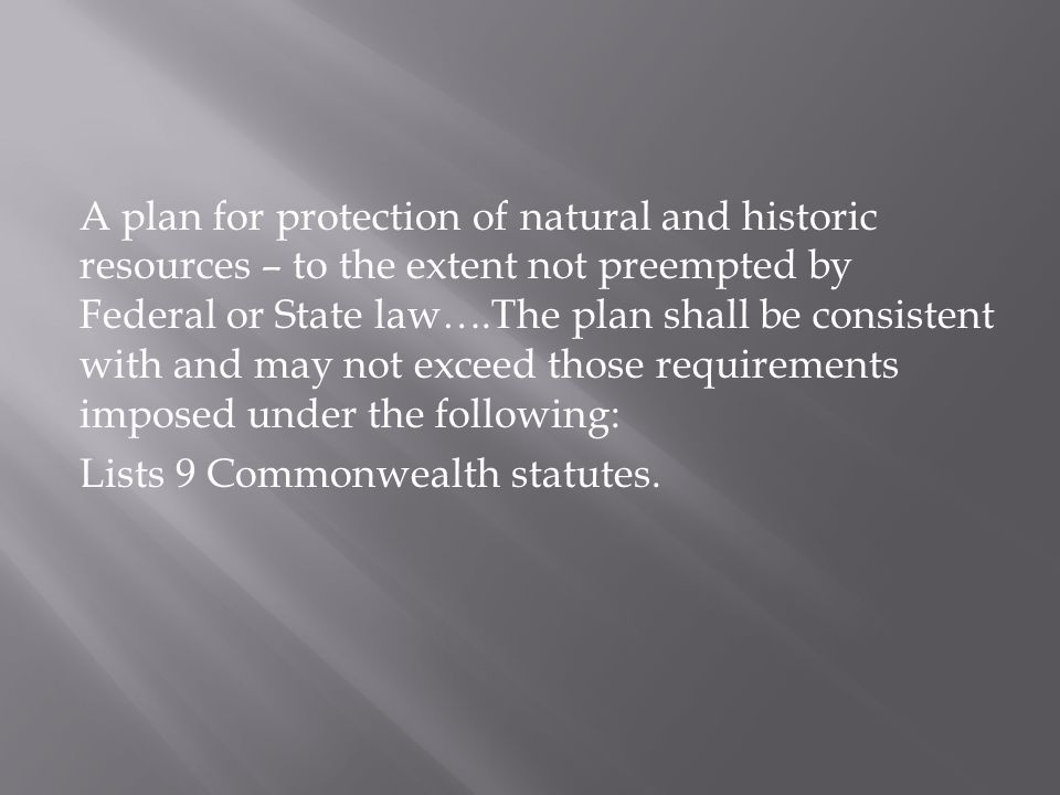 A plan for protection of natural and historic resources – to the extent not preempted by Federal or State law….The plan shall be consistent with and may not exceed those requirements imposed under the following: Lists 9 Commonwealth statutes.