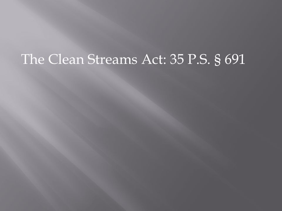 The Clean Streams Act: 35 P.S. § 691