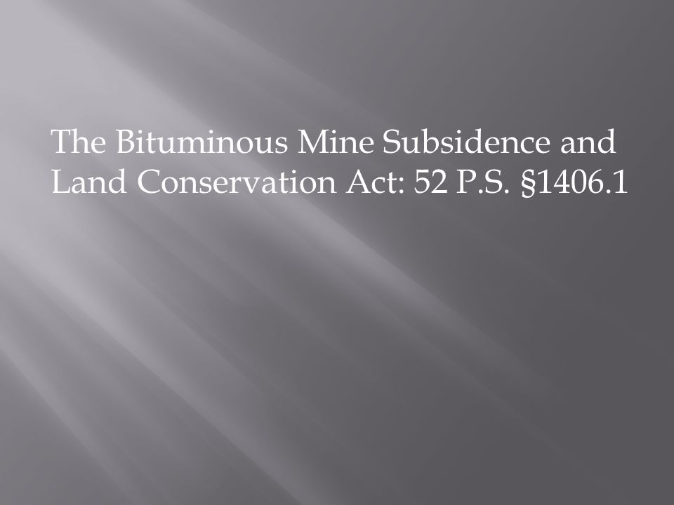 The Bituminous Mine Subsidence and Land Conservation Act: 52 P.S. §1406.1