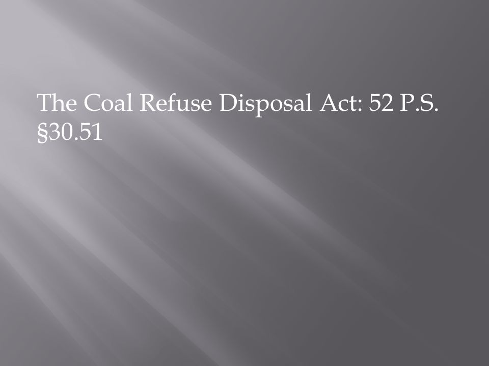The Coal Refuse Disposal Act: 52 P.S. §30.51