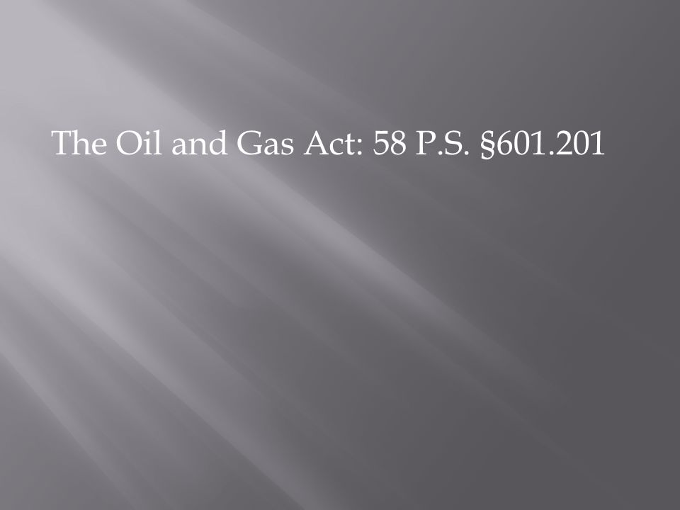 The Oil and Gas Act: 58 P.S. §601.201
