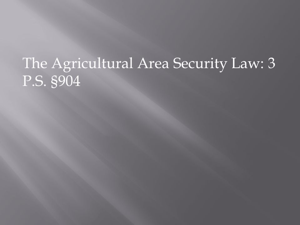 The Agricultural Area Security Law: 3 P.S. §904