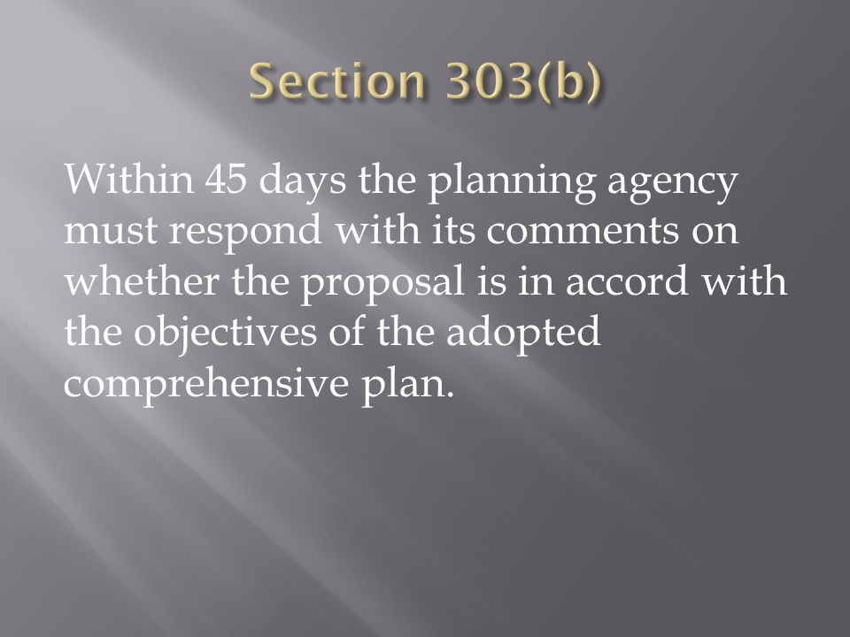 Within 45 days the planning agency must respond with its comments on whether the proposal is in accord with the objectives of the adopted comprehensiv
