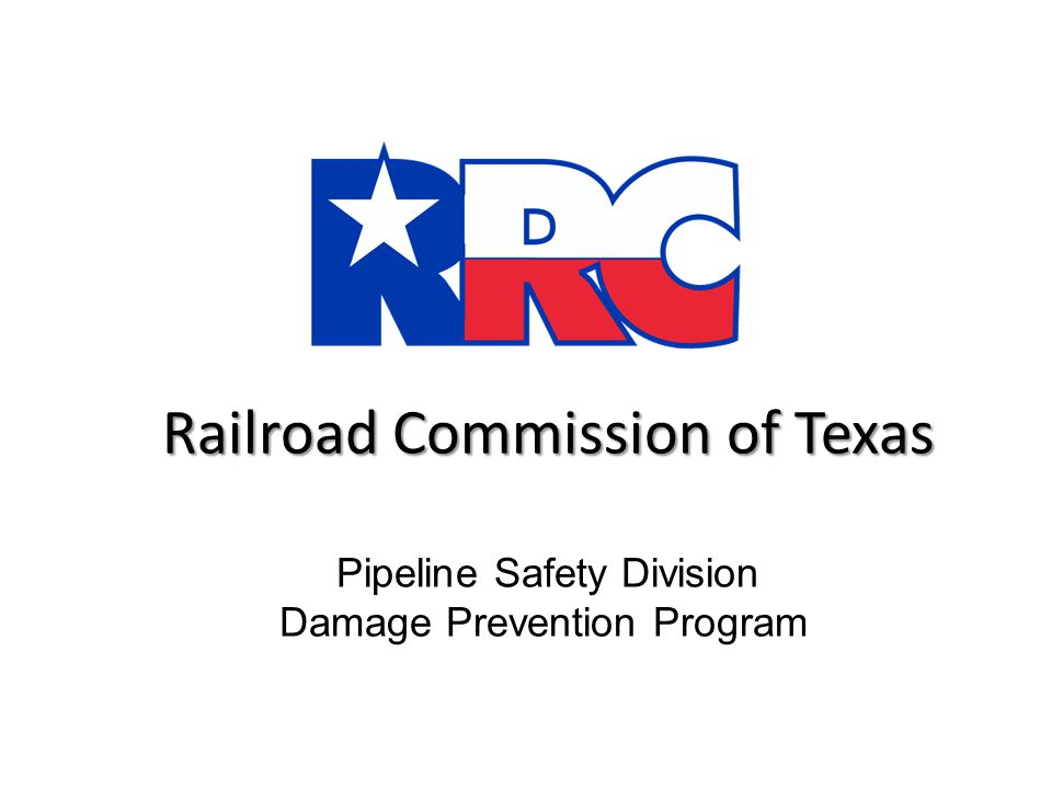 Railroad Commission of Texas Railroad Commission of Texas Pipeline Safety Division Damage Prevention Program