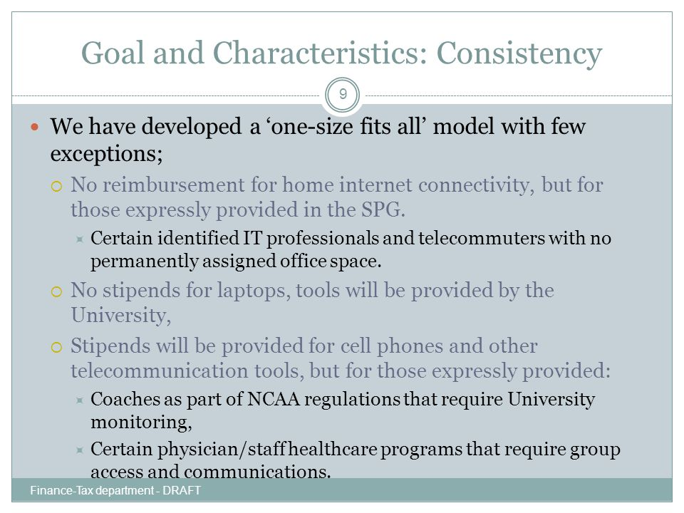 Goal and Characteristics: Consistency We have developed a 'one-size fits all' model with few exceptions;  No reimbursement for home internet connectivity, but for those expressly provided in the SPG.