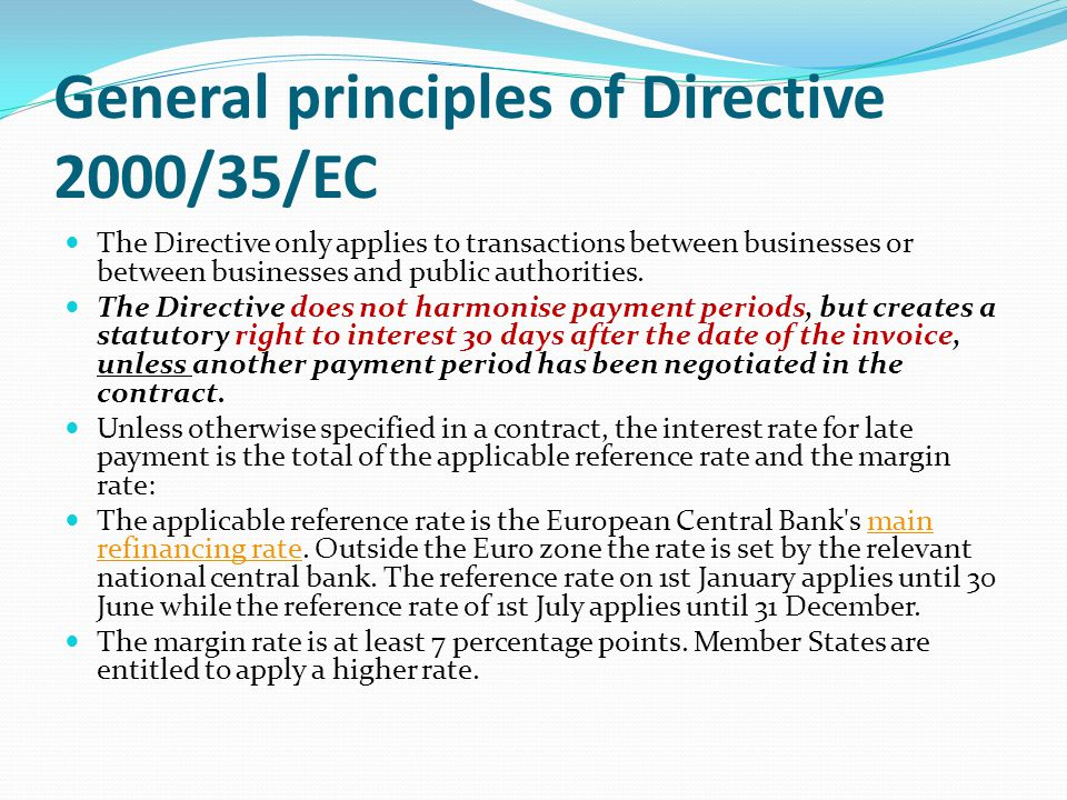 General principles of Directive 2000/35/EC The Directive only applies to transactions between businesses or between businesses and public authorities.
