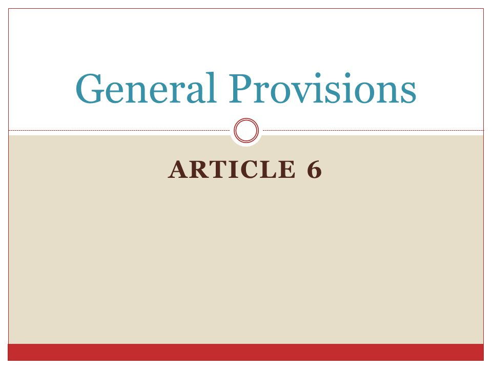 General Provisions ARTICLE 6