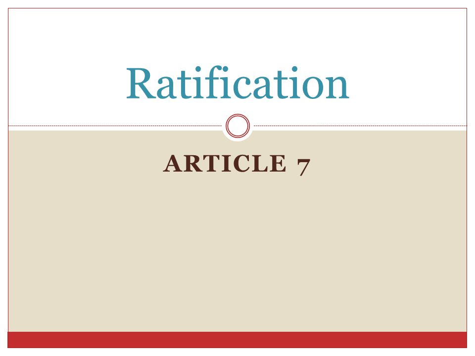Ratification ARTICLE 7