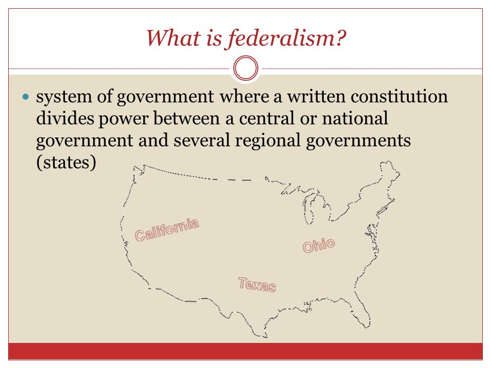 What is federalism? system of government where a written constitution divides power between a central or national government and several regional gove