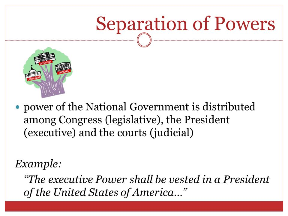 Checks and Balances ties the three branches together each branch has powers that allow it to check or restrain the other branches makes compromise necessary Example: He shall have Power, by and with the Advice and Consent of the Senate, to make Treaties, provided two thirds of the Senators present concur…