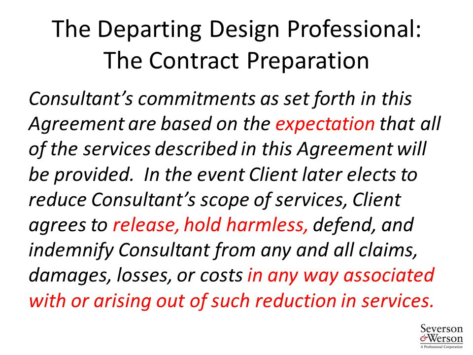 The Departing Design Professional: The Contract Preparation Consultant's commitments as set forth in this Agreement are based on the expectation that all of the services described in this Agreement will be provided.