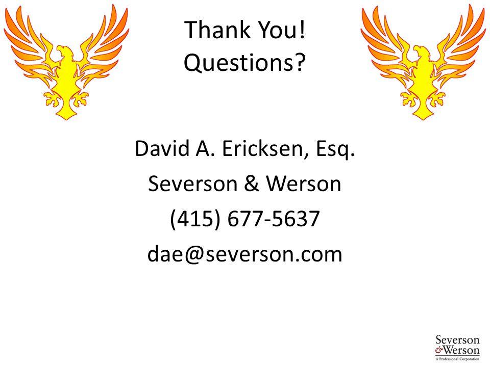 Thank You! Questions? David A. Ericksen, Esq. Severson & Werson (415) 677-5637 dae@severson.com