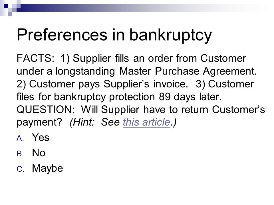 Preferences in bankruptcy FACTS: 1) Supplier fills an order from Customer under a longstanding Master Purchase Agreement.