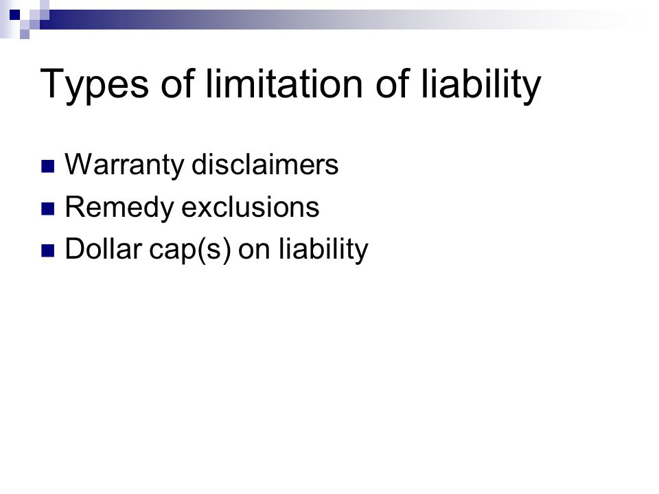 Types of limitation of liability Warranty disclaimers Remedy exclusions Dollar cap(s) on liability