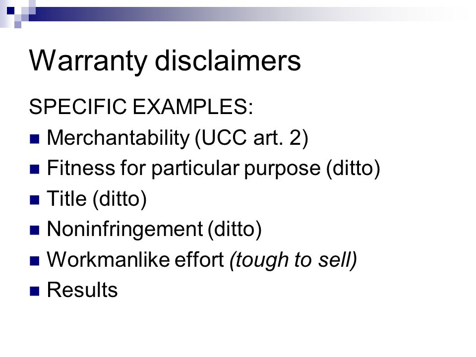 Warranty disclaimers SPECIFIC EXAMPLES: Merchantability (UCC art.