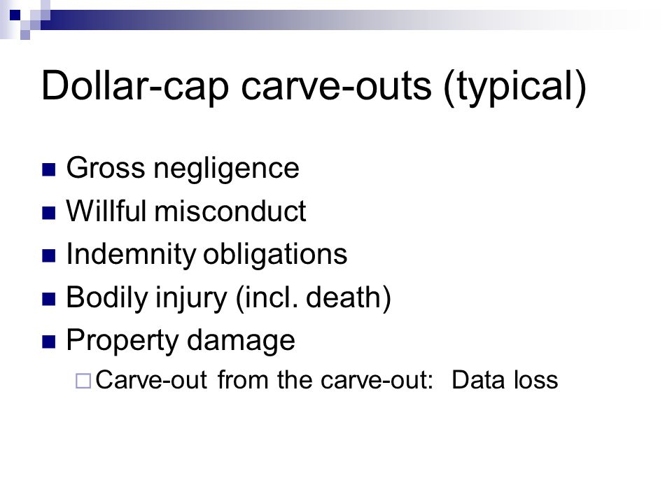 Dollar-cap carve-outs (typical) Gross negligence Willful misconduct Indemnity obligations Bodily injury (incl.