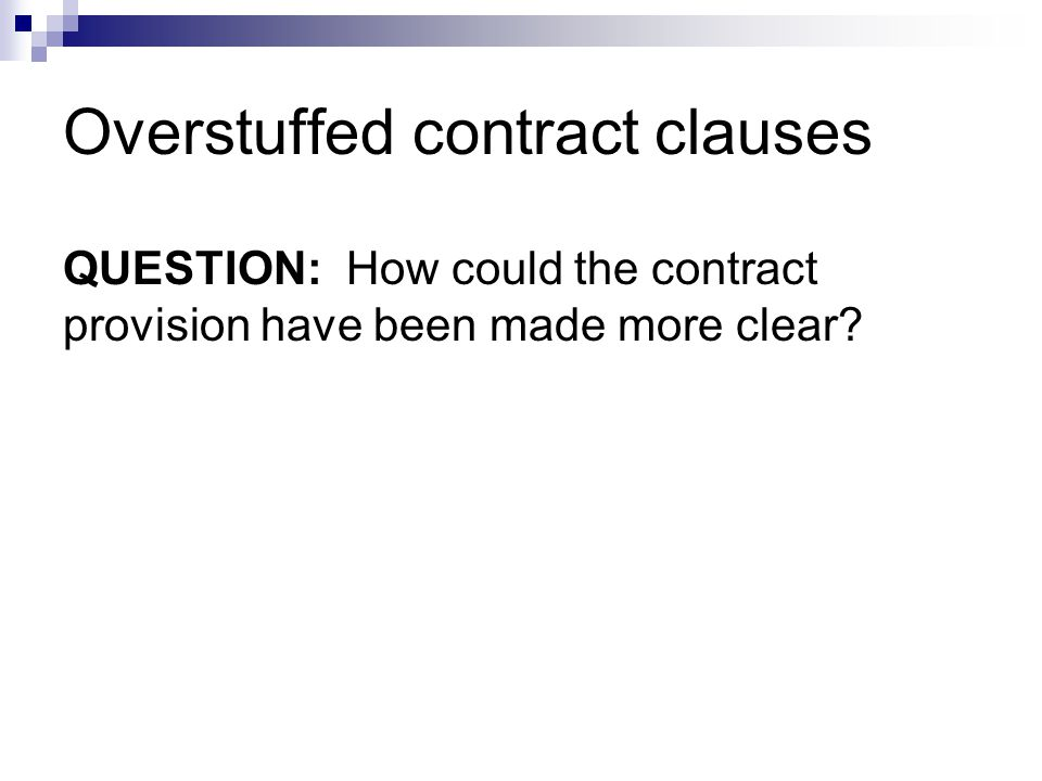 Overstuffed contract clauses QUESTION: How could the contract provision have been made more clear?