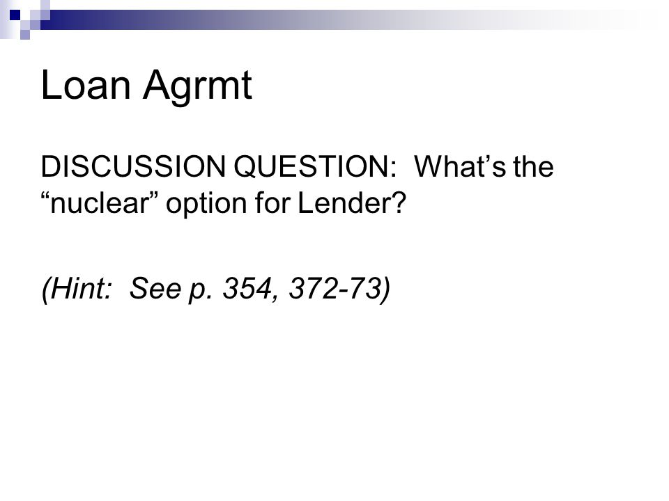 Loan Agrmt DISCUSSION QUESTION: What's the nuclear option for Lender? (Hint: See p. 354, 372-73)