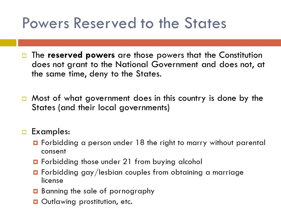 Powers Reserved to the States  The reserved powers are those powers that the Constitution does not grant to the National Government and does not, at the same time, deny to the States.