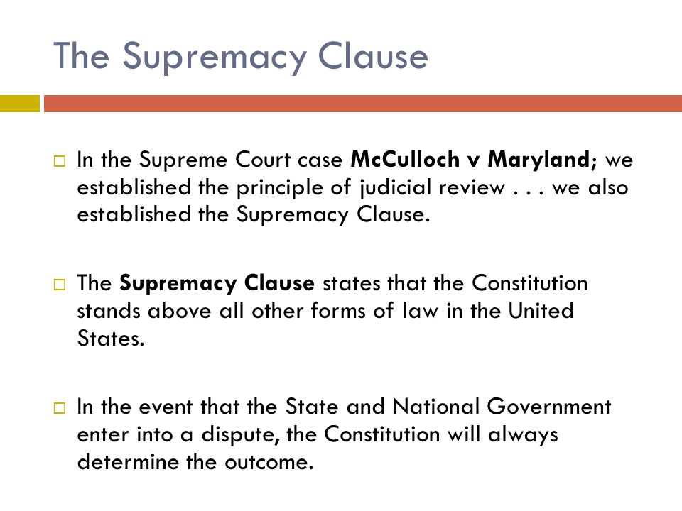 The Supremacy Clause  In the Supreme Court case McCulloch v Maryland; we established the principle of judicial review...