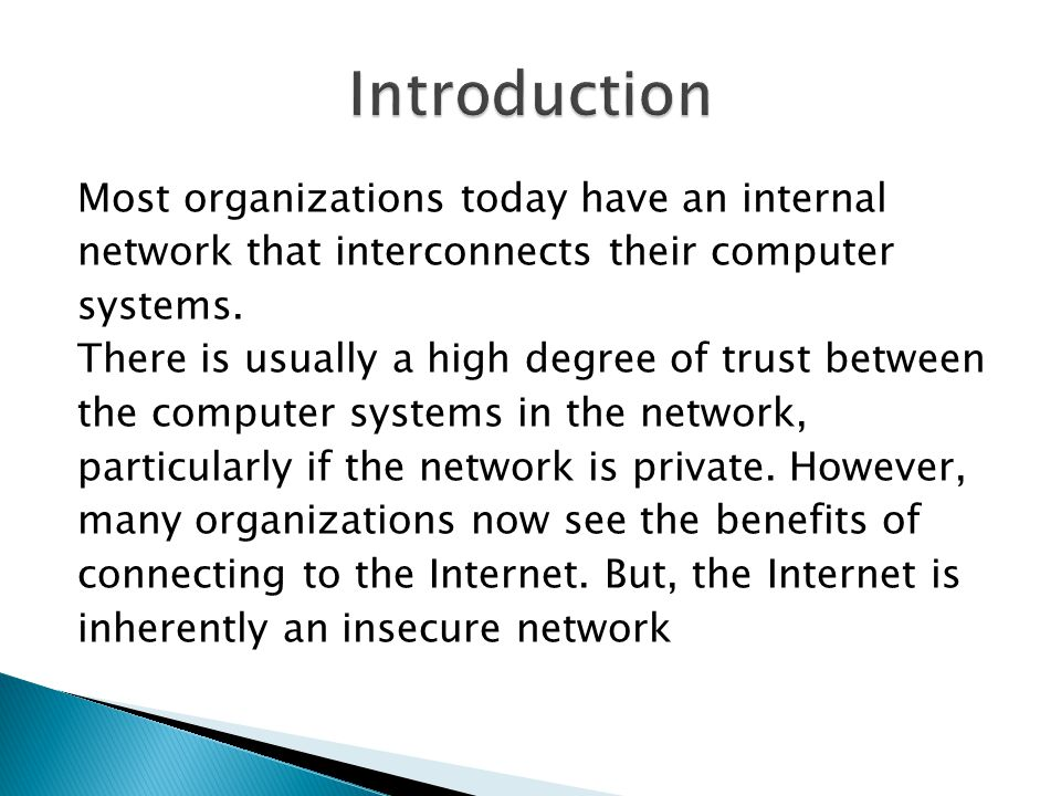Most organizations today have an internal network that interconnects their computer systems. There is usually a high degree of trust between the compu