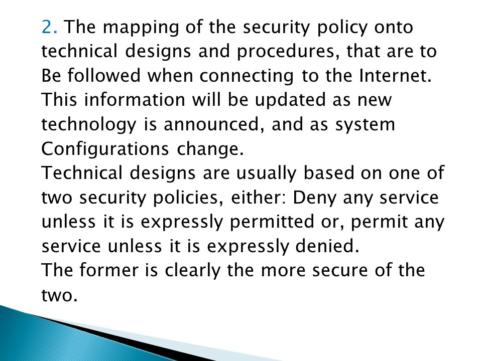2. The mapping of the security policy onto technical designs and procedures, that are to Be followed when connecting to the Internet. This information