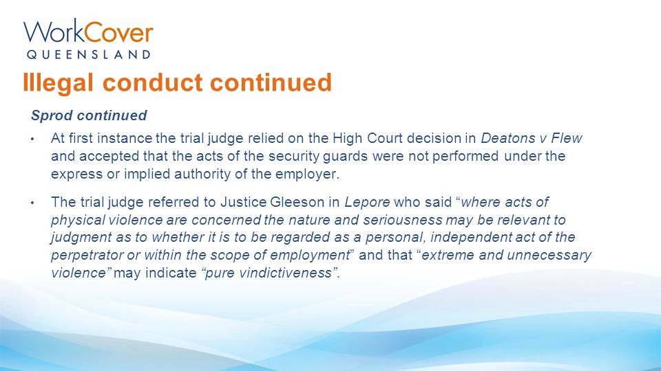 Sprod continued At first instance the trial judge relied on the High Court decision in Deatons v Flew and accepted that the acts of the security guard