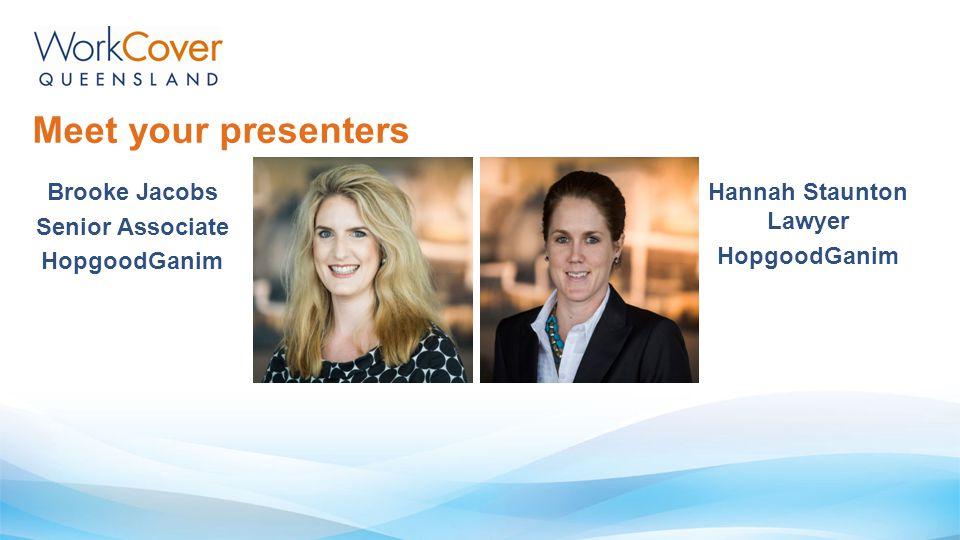 Brooke Jacobs Senior Associate HopgoodGanim Meet your presenters Hannah Staunton Lawyer HopgoodGanim