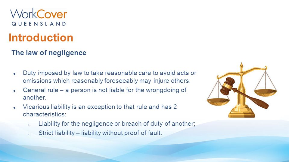 Introduction The law of negligence Duty imposed by law to take reasonable care to avoid acts or omissions which reasonably foreseeably may injure others.