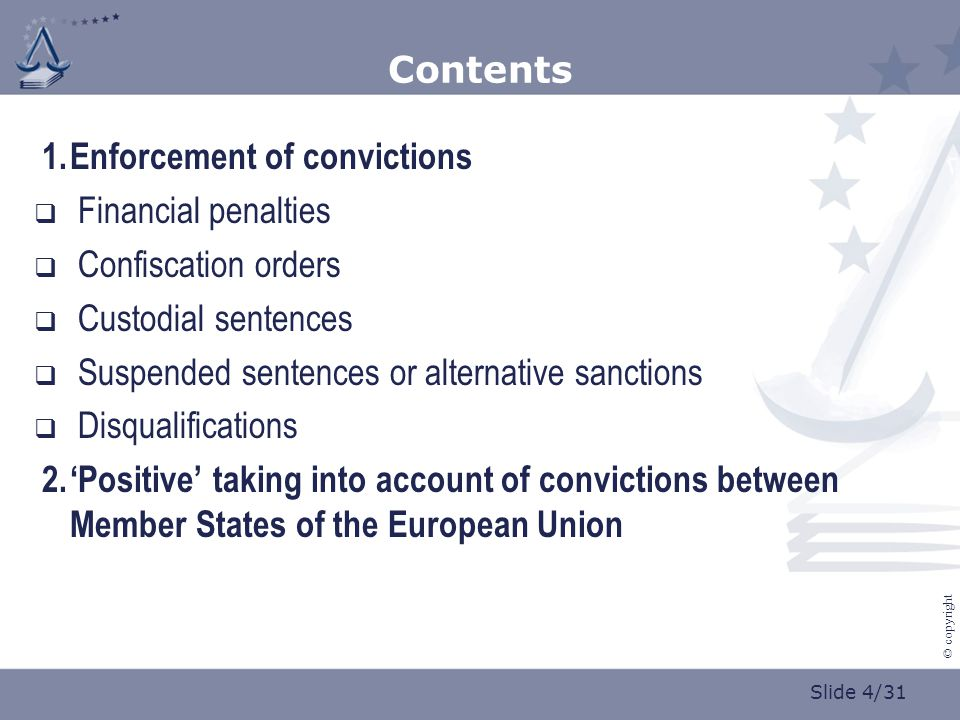 Slide 5/31 © copyright The enforcement of judgments  Sources:  The Council of Europe Conventions  Conventions between MS  Conventions of 1987 and 1991 in the framework of European Political Cooperation (EPC)  CISA  Convention on Deprivation of the Right to Drive  Framework Decisions on the application of the principle of mutual recognition