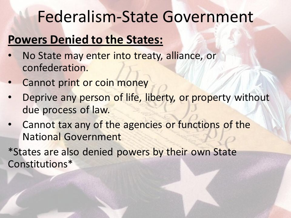 Federalism-State Government Powers Denied to the States: No State may enter into treaty, alliance, or confederation.