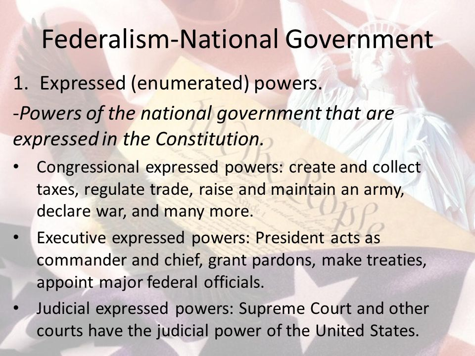Federalism-National Government 1.Expressed (enumerated) powers.