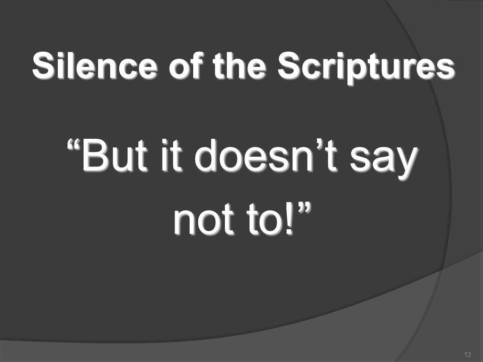 """But it doesn't say not to!"" 13 Silence of the Scriptures"