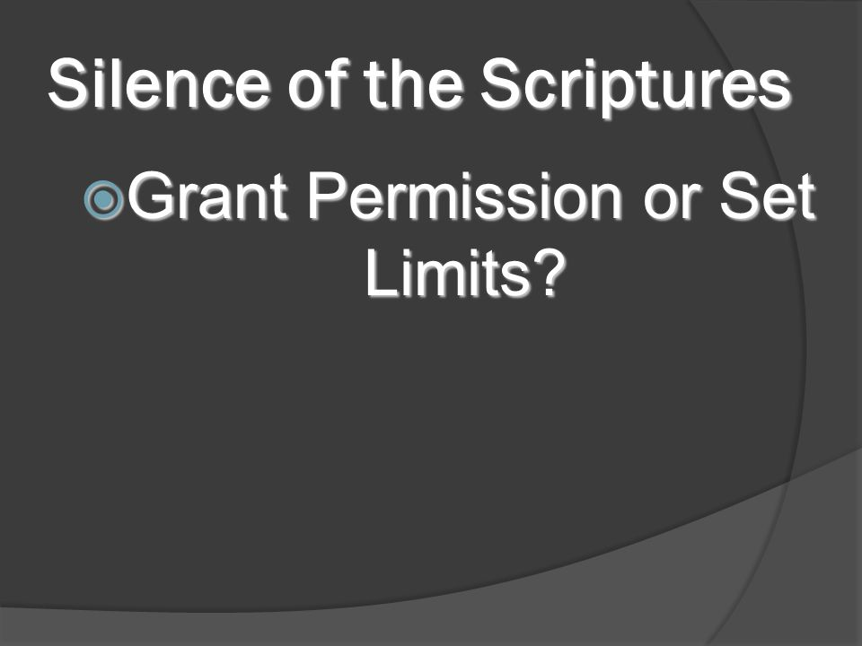 Silence of the Scriptures  Grant Permission or Set Limits?