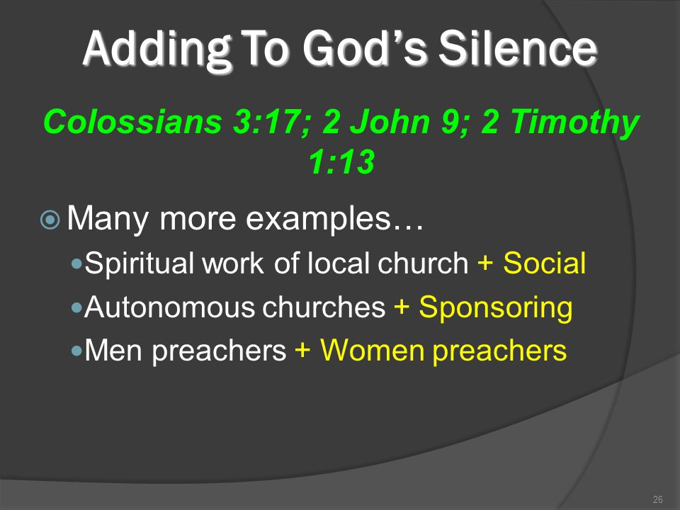 Adding To God's Silence  Many more examples… Spiritual work of local church + Social Autonomous churches + Sponsoring Men preachers + Women preachers
